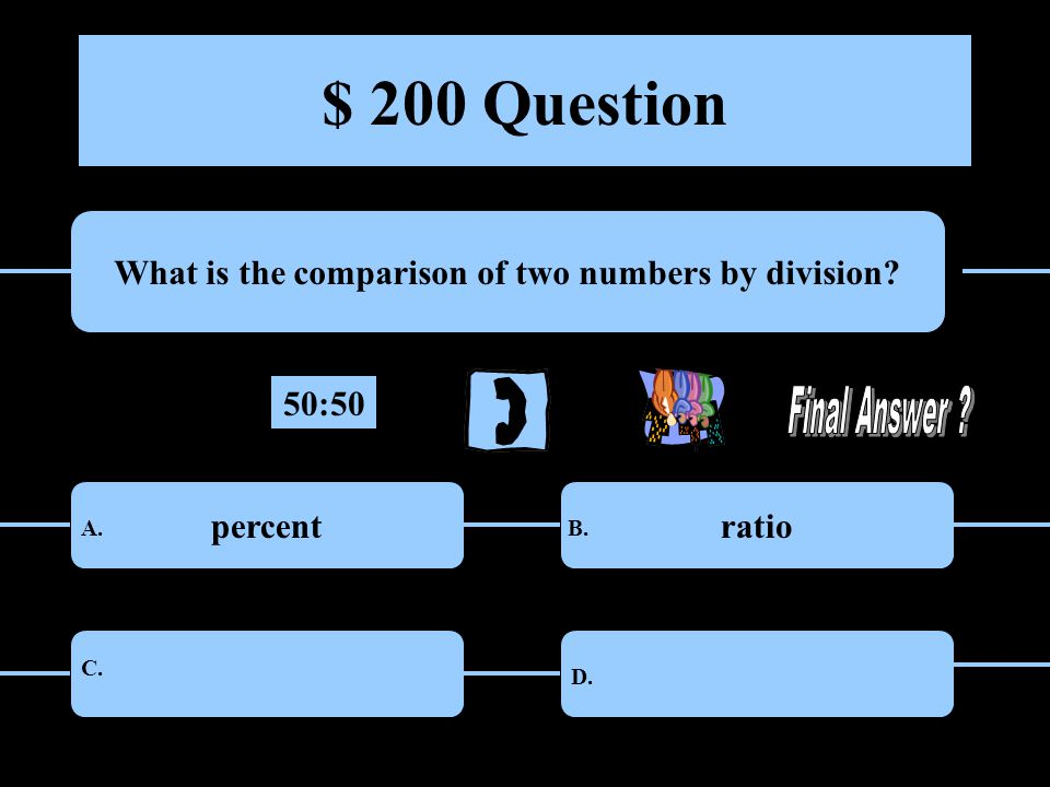 $ 200 Question What is the comparison of two numbers by division.