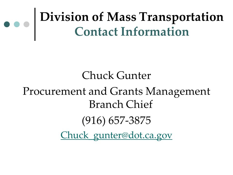 Division of Mass Transportation Contact Information Chuck Gunter Procurement and Grants Management Branch Chief (916)
