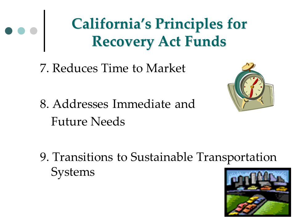 California's Principles for Recovery Act Funds 7. Reduces Time to Market 8.