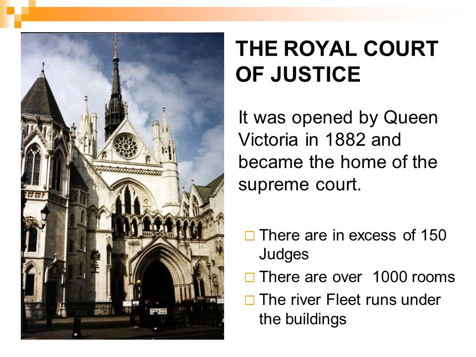THE ROYAL COURT OF JUSTICE It was opened by Queen Victoria in 1882 and became the home of the supreme court.