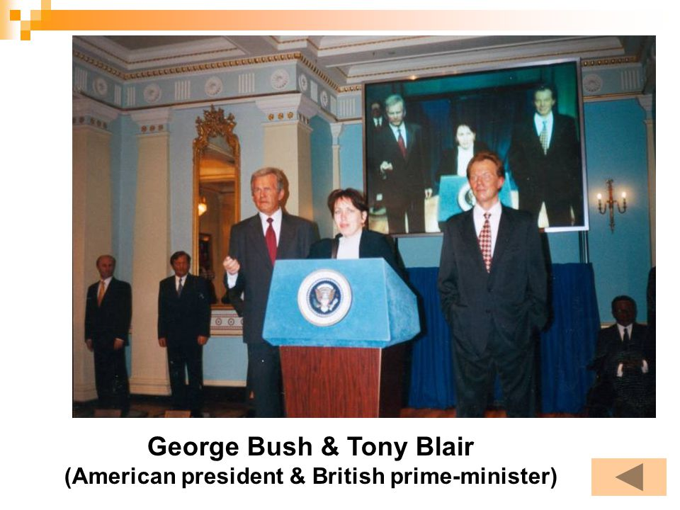 George Bush & Tony Blair (American president & British prime-minister)