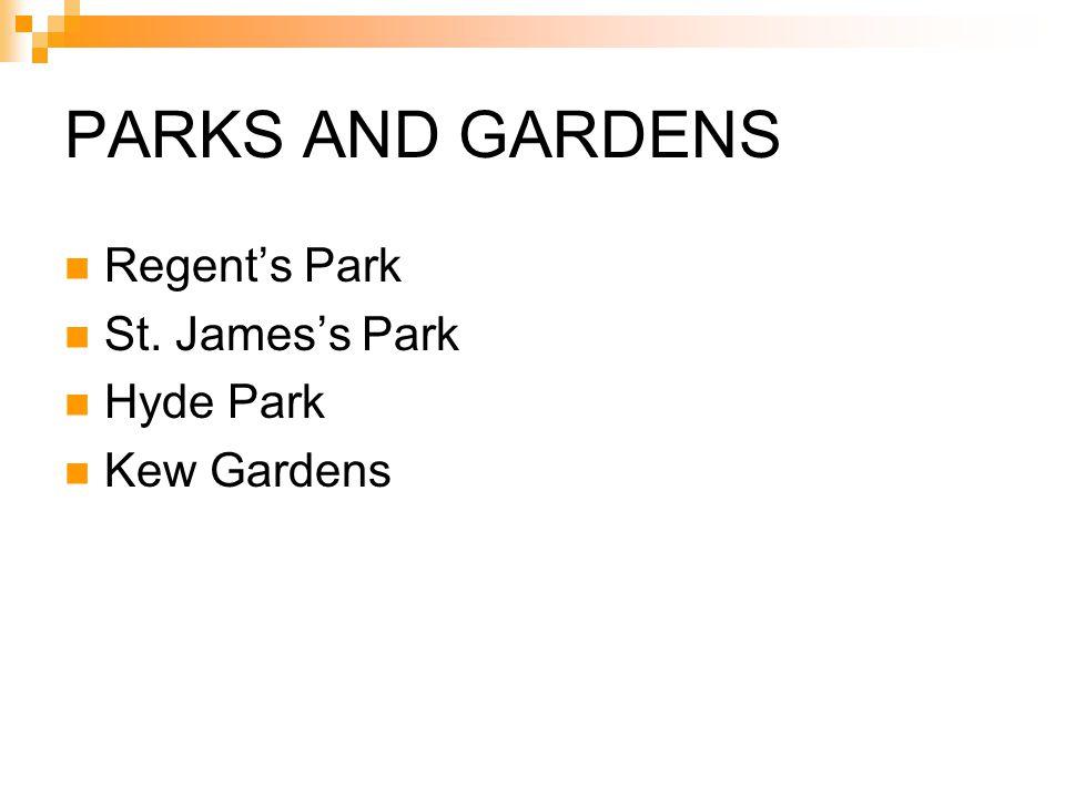 PARKS AND GARDENS Regent's Park St. James's Park Hyde Park Kew Gardens