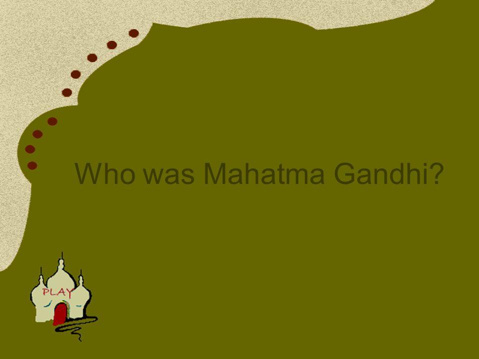 Who was Mahatma Gandhi?