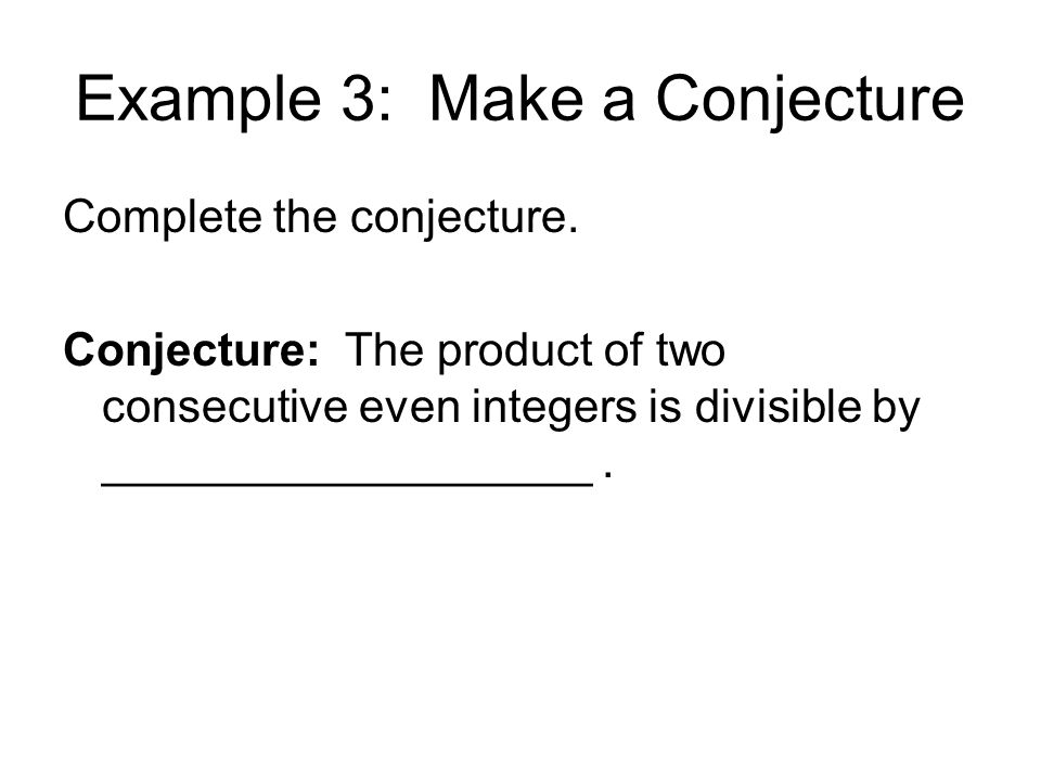 Example 4: Finding a Counterexample Show that the conjecture is false by finding a counterexample.