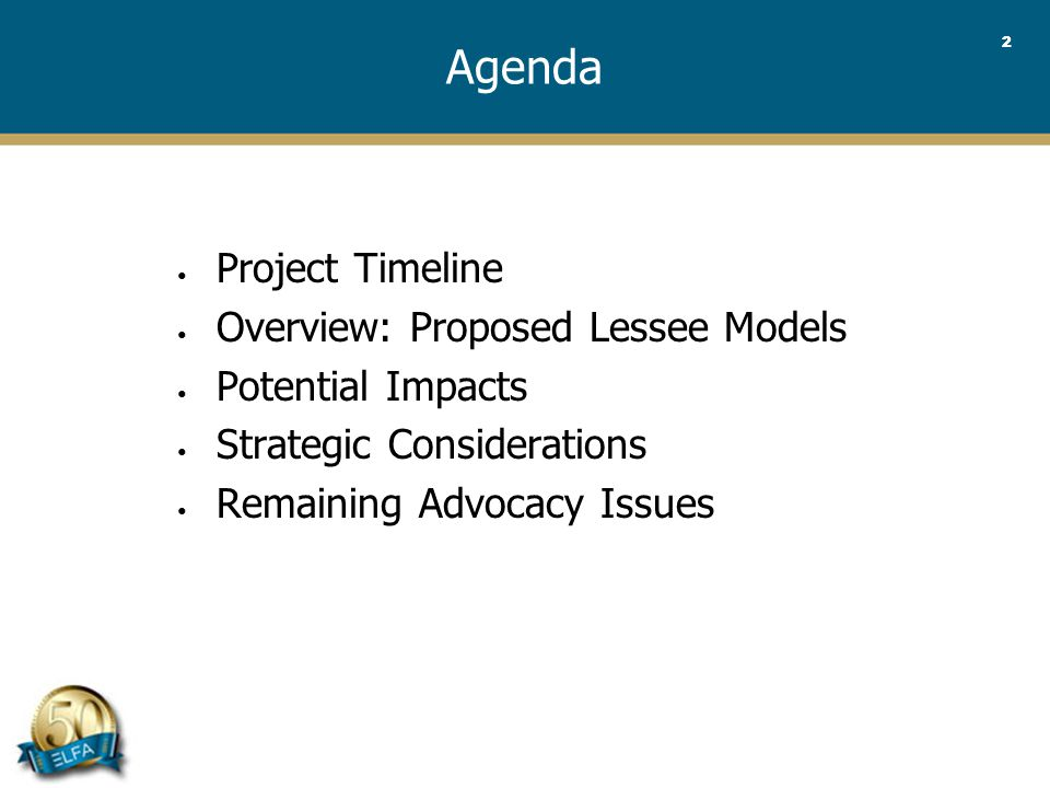 33 Project Timeline ED Issued August 2010 Redeliberations Jan 2011 - Ongoing Comment Letters Dec 2011 Timeline in not fixed Dependent upon progress made and changes to new ED Effective date uncertain, tied to revenue recognition – likely to be 2015 or 2016 Outreach Final Standard 2013 Comment Letters T+120 Days New ED Issued 2 QTR 2012 Draft New ED 1 QTR 2012 Re-deliberate 3/4 QTR 2012