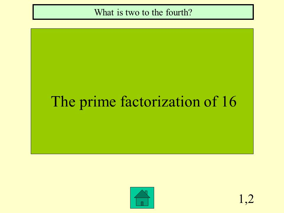 Row 1, Col 1 A number containing factors of only 1 and itself What is a prime number