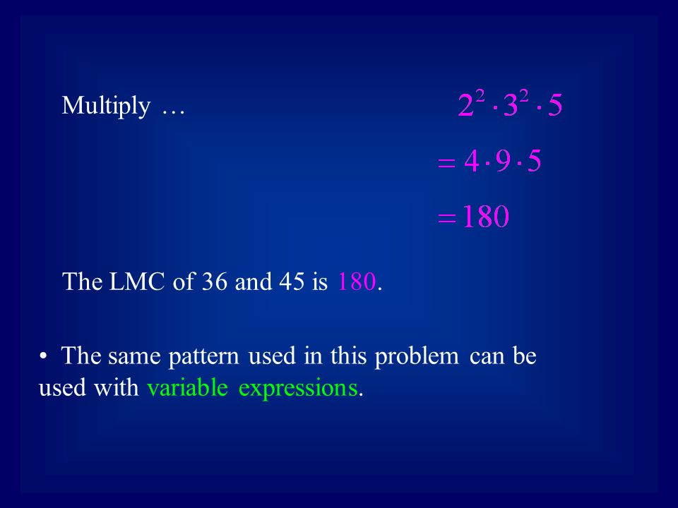 Multiply … The LMC of 36 and 45 is 180.