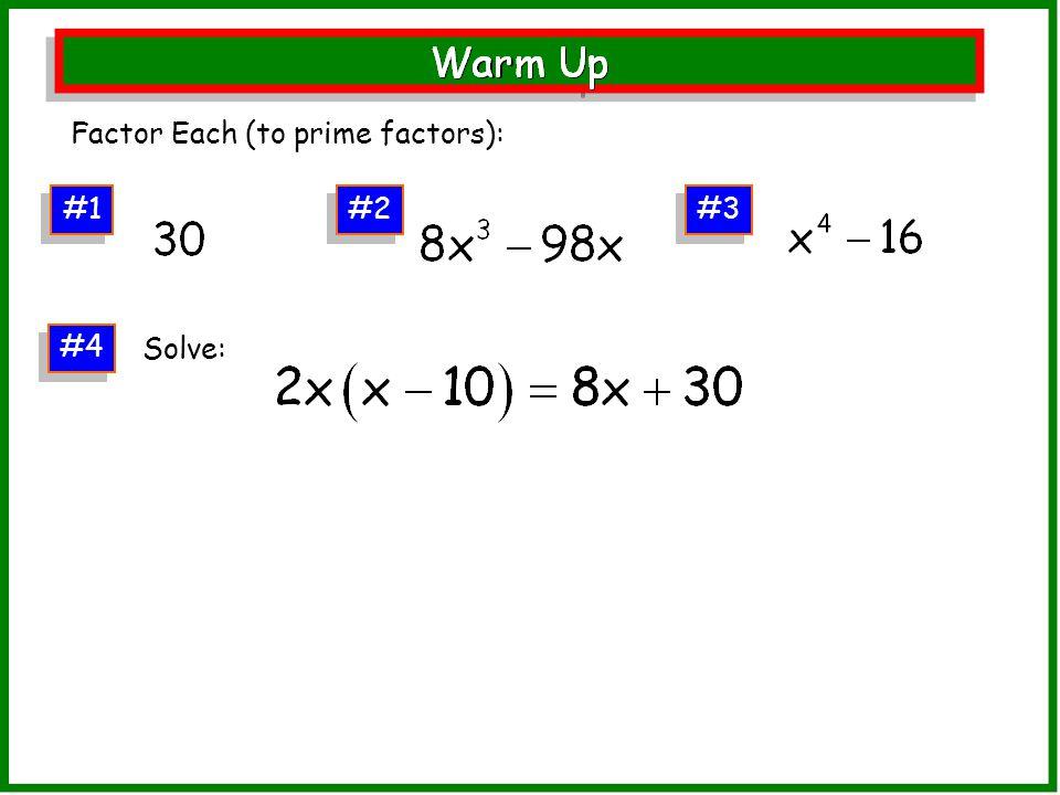 #1 Factor Each (to prime factors): #2 #3 #4 Solve: