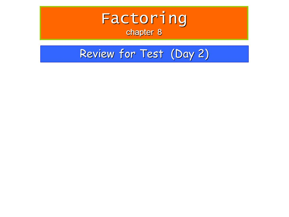 Review for Test (Day 2) Factoring chapter 8