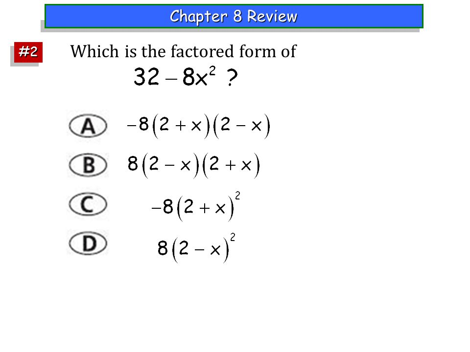 Chapter 8 Review #2#2 Which is the factored form of
