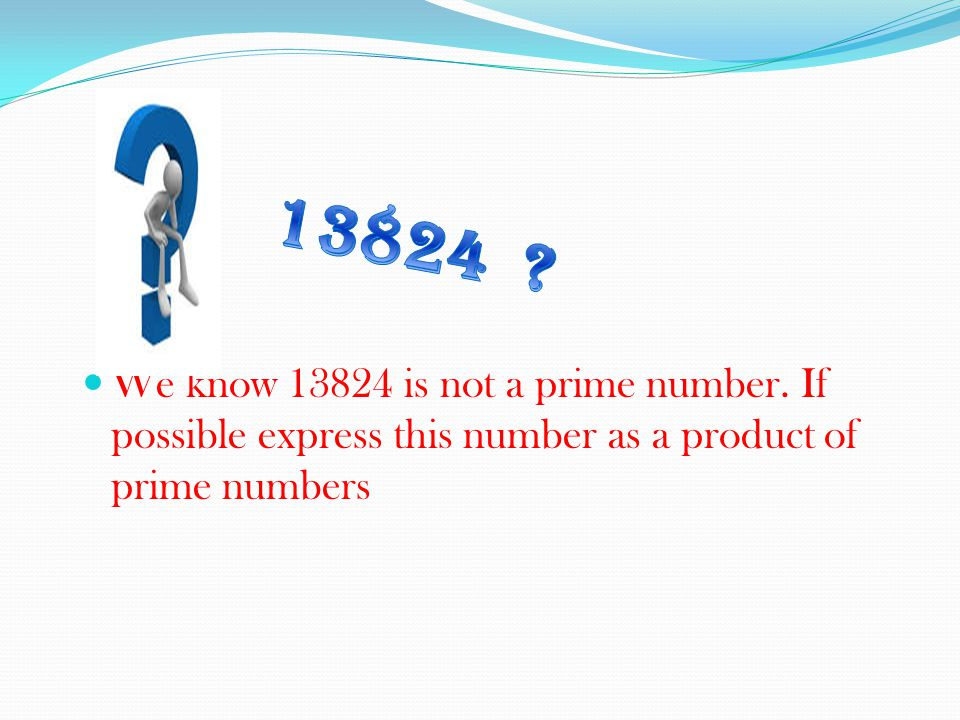 We know 13824 is not a prime number. If possible express this number as a product of prime numbers