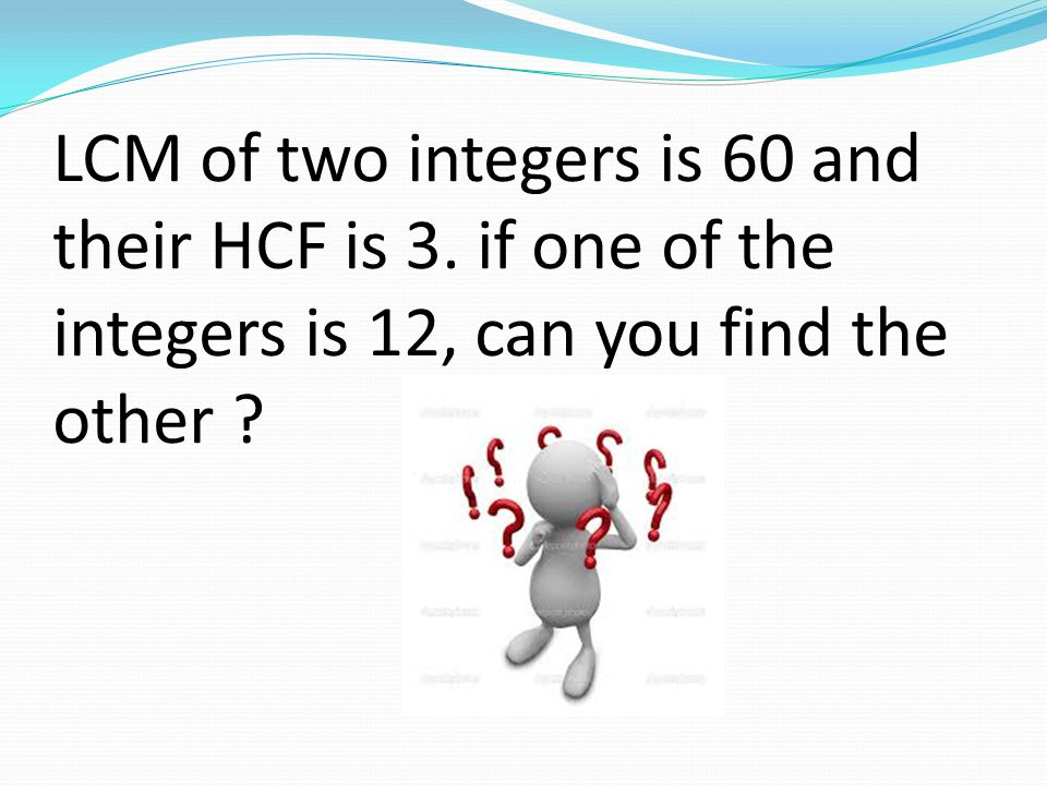 LCM of two integers is 60 and their HCF is 3.