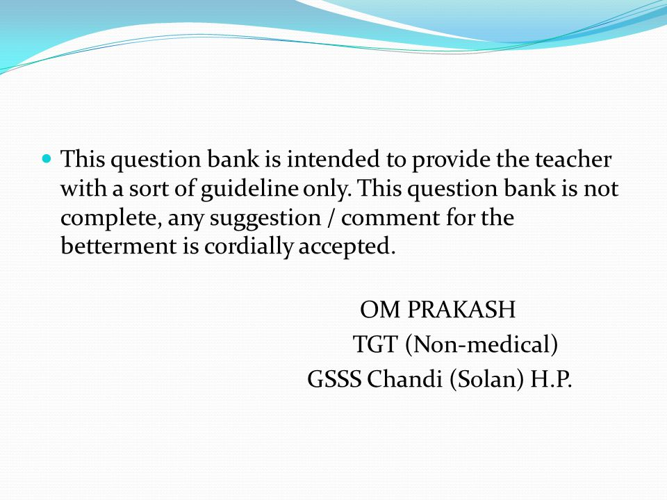 This question bank is intended to provide the teacher with a sort of guideline only.