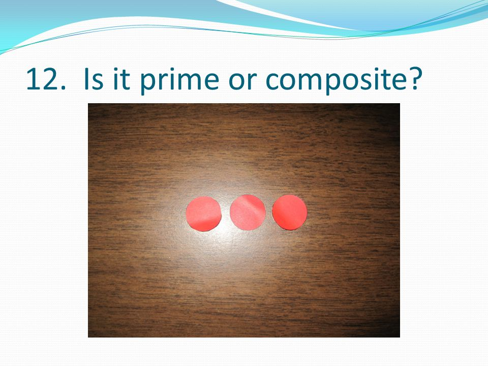 12. Is it prime or composite