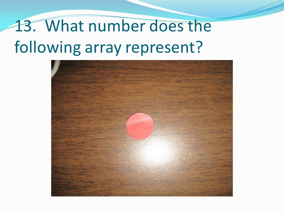 13. What number does the following array represent