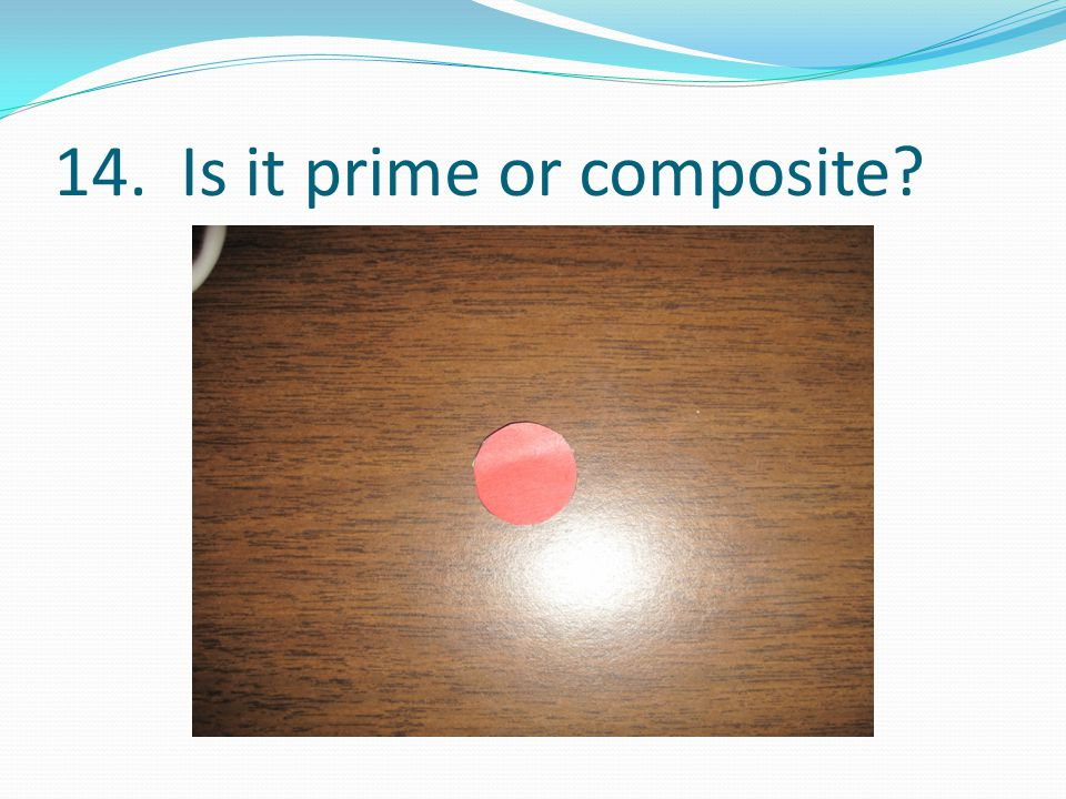 14. Is it prime or composite