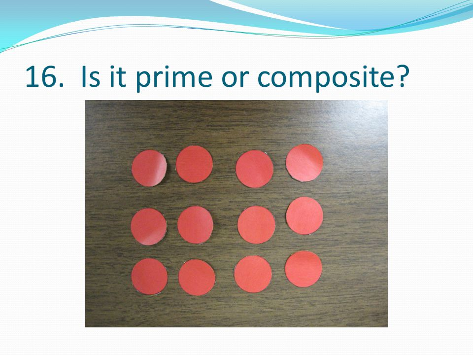 16. Is it prime or composite