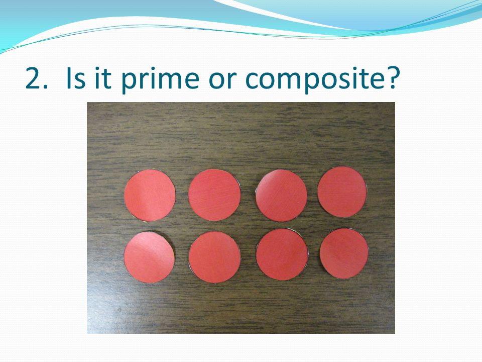 2. Is it prime or composite