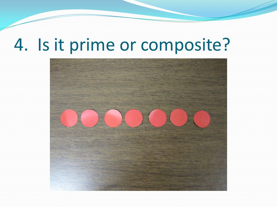 4. Is it prime or composite