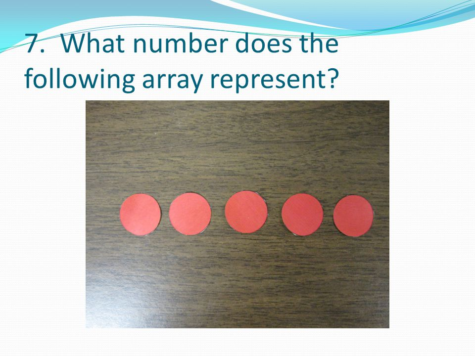7. What number does the following array represent