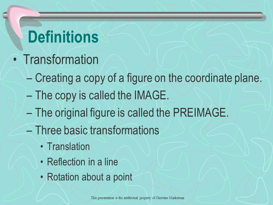 This presentation is the intellectual property of Christine Markstrum Summary What is a transformation.
