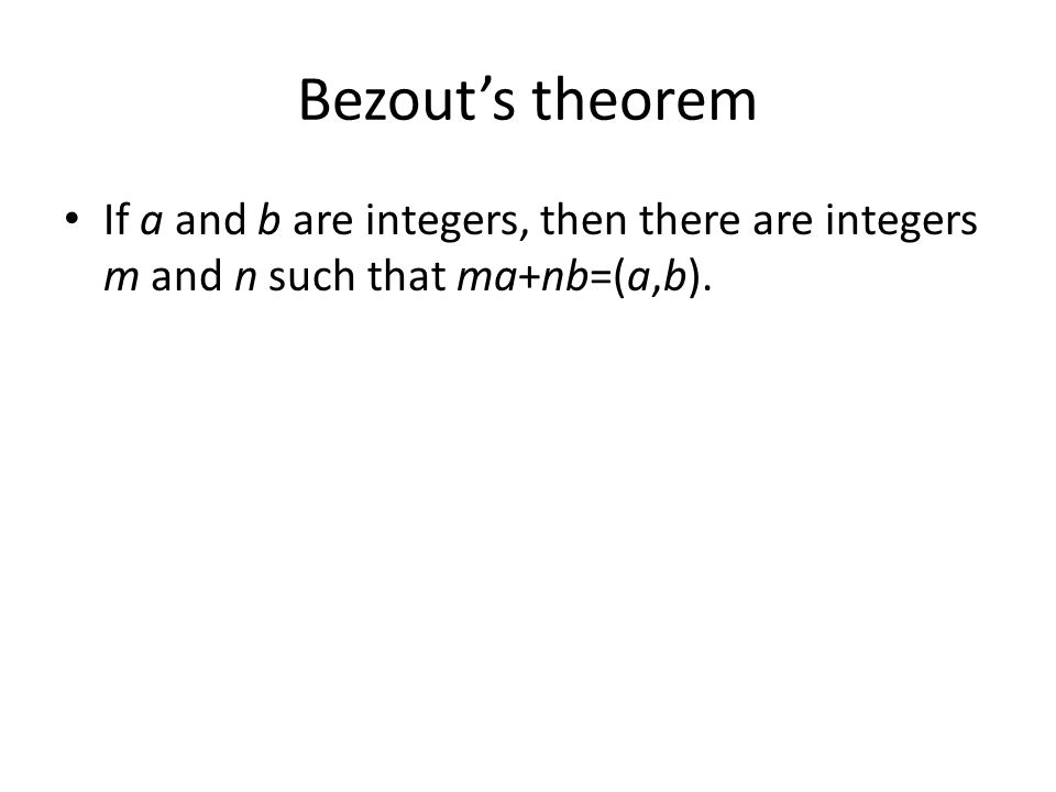 Bezout's theorem If a and b are integers, then there are integers m and n such that ma+nb=(a,b).