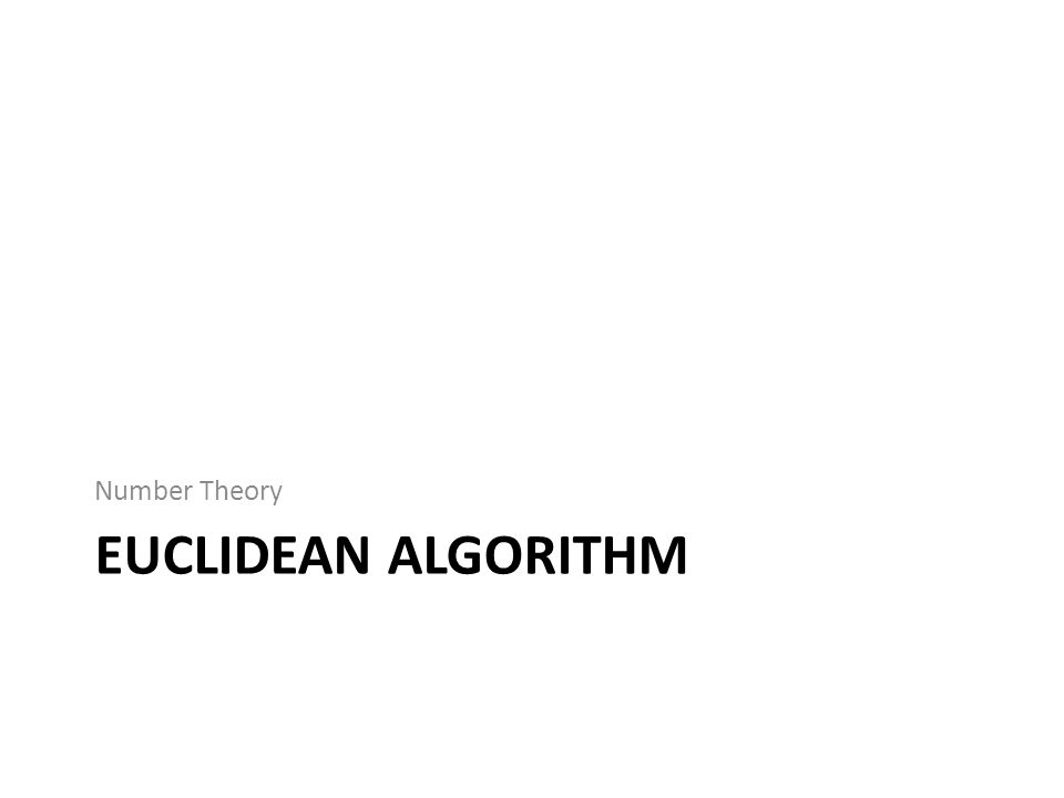 EUCLIDEAN ALGORITHM Number Theory