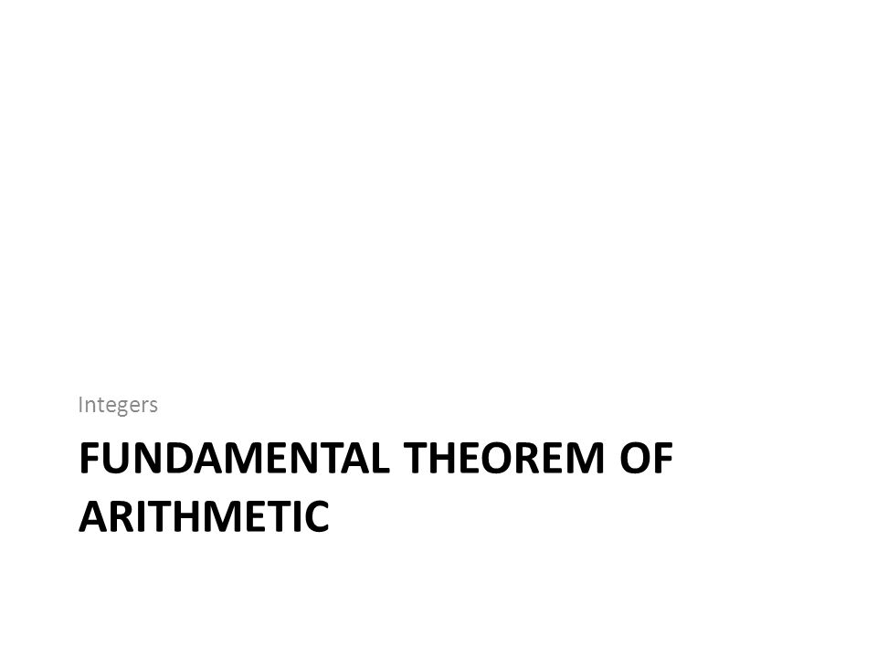 FUNDAMENTAL THEOREM OF ARITHMETIC Integers