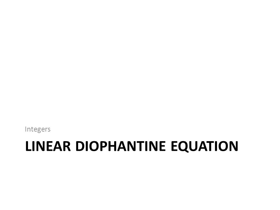 LINEAR DIOPHANTINE EQUATION Integers