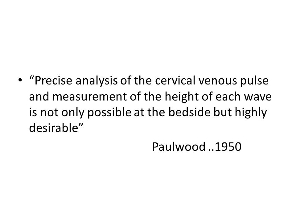"""""""Precise analysis of the cervical venous pulse and measurement of the height of each wave is not only possible at the bedside but highly desirable"""" Pa"""