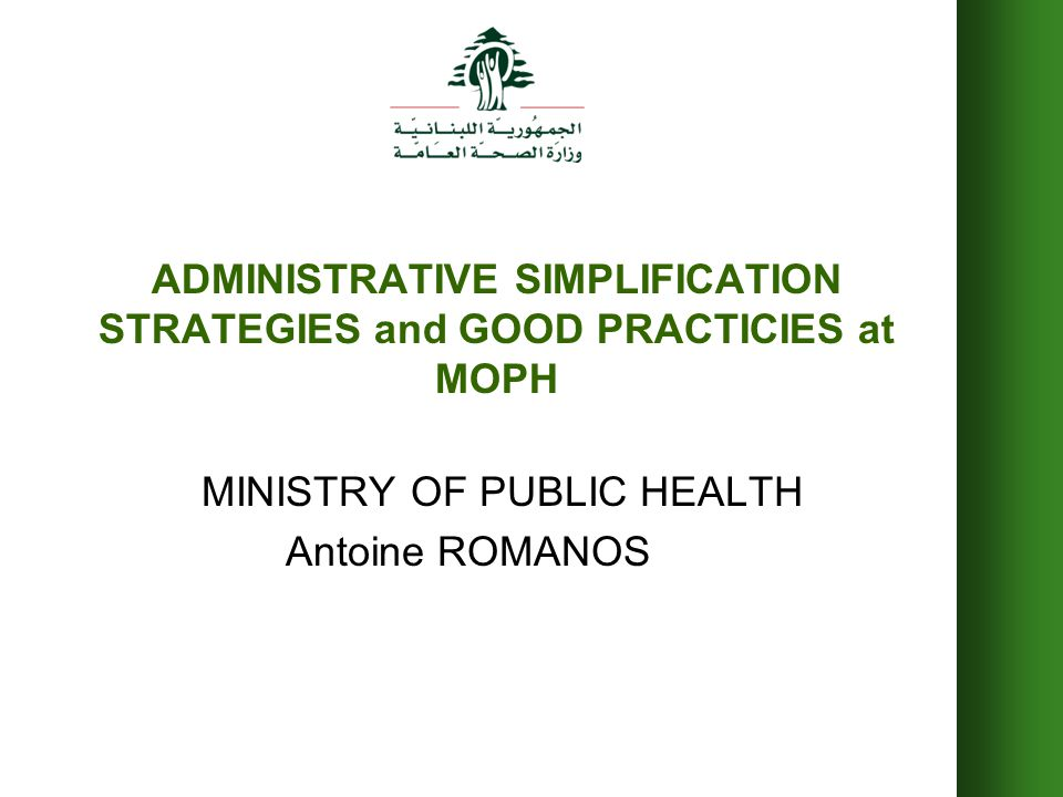 Simplification of procedures at the Ministry of Public Health Task force for simplification and better regulation Office of the Minister of state for administrative reform Ministry of public health Researches and Guidance Report issued :November 2001