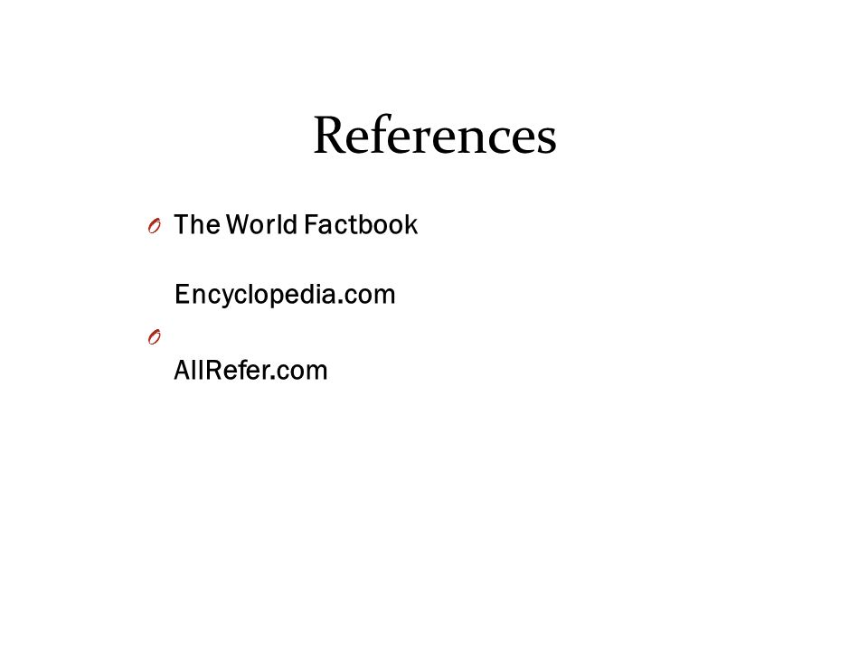 References O The World Factbook Encyclopedia.com O AllRefer.com