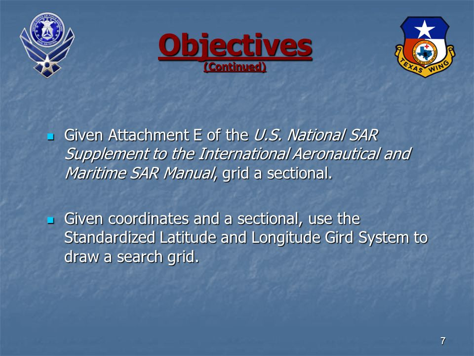 7 Given Attachment E of the U.S. National SAR Supplement to the International Aeronautical and Maritime SAR Manual, grid a sectional. Given Attachment