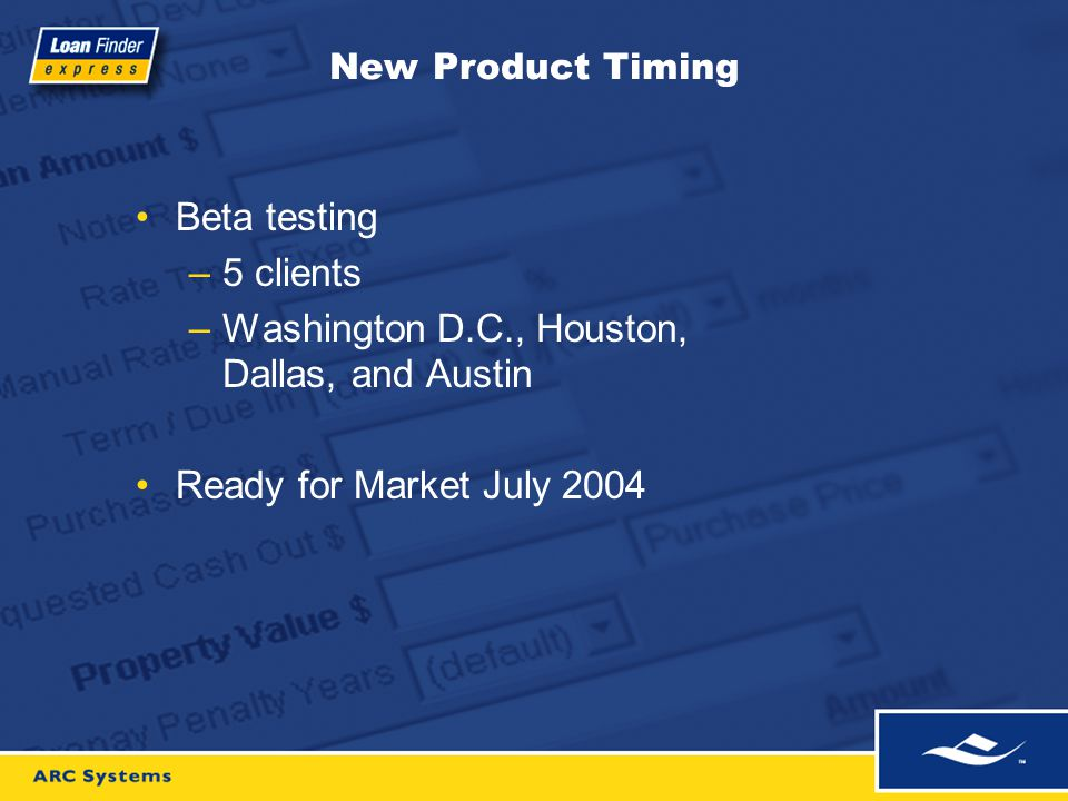 New Product Timing Beta testing –5 clients –Washington D.C., Houston, Dallas, and Austin Ready for Market July 2004