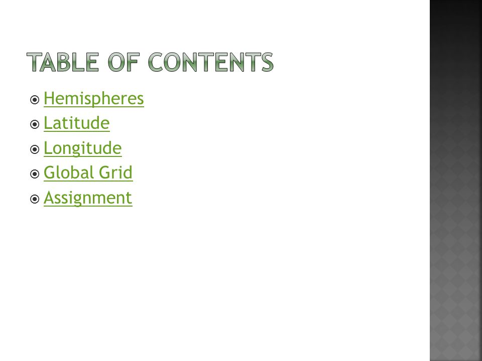  Hemispheres Hemispheres  Latitude Latitude  Longitude Longitude  Global Grid Global Grid  Assignment Assignment