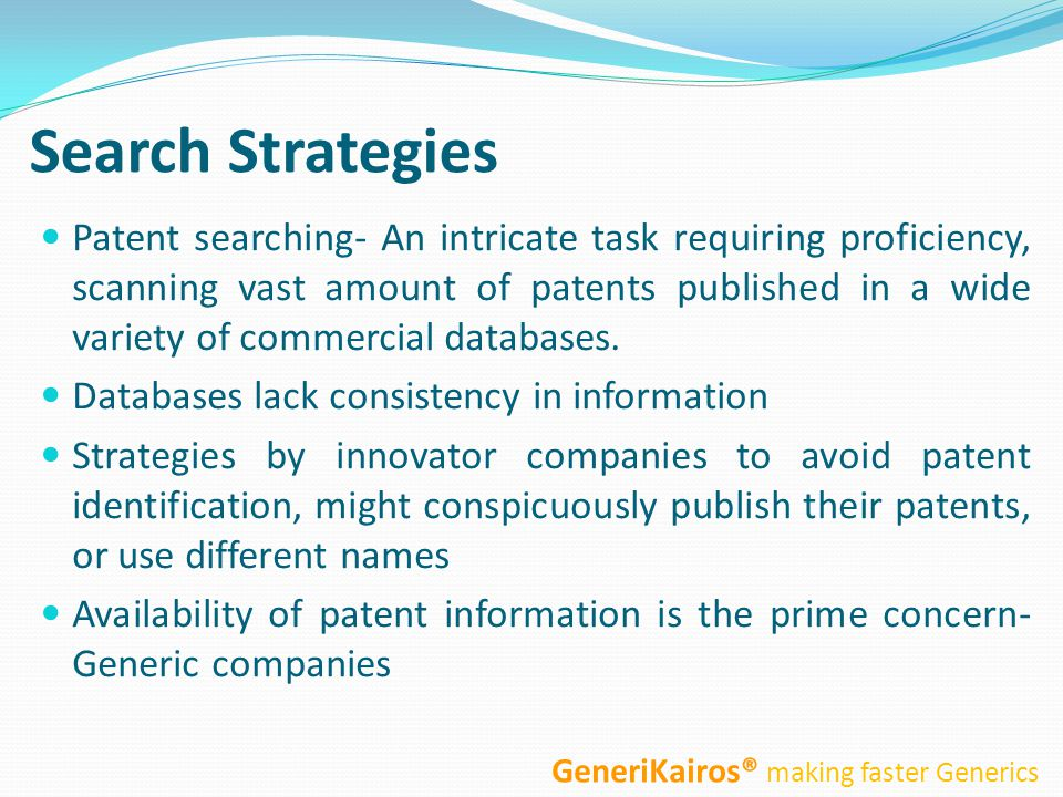 Search Strategies Patent searching- An intricate task requiring proficiency, scanning vast amount of patents published in a wide variety of commercial