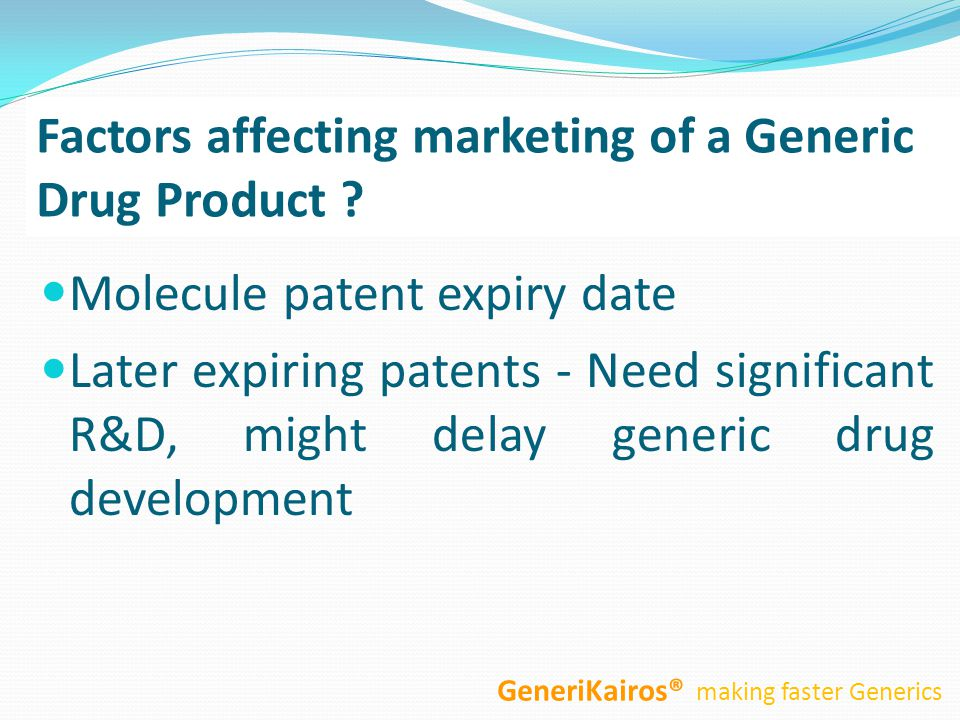 Molecule patent expiry date Later expiring patents - Need significant R&D, might delay generic drug development Factors affecting marketing of a Generic Drug Product .