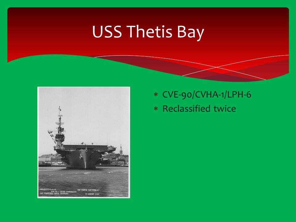 USS Thetis Bay  CVE-90/CVHA-1/LPH-6  Reclassified twice