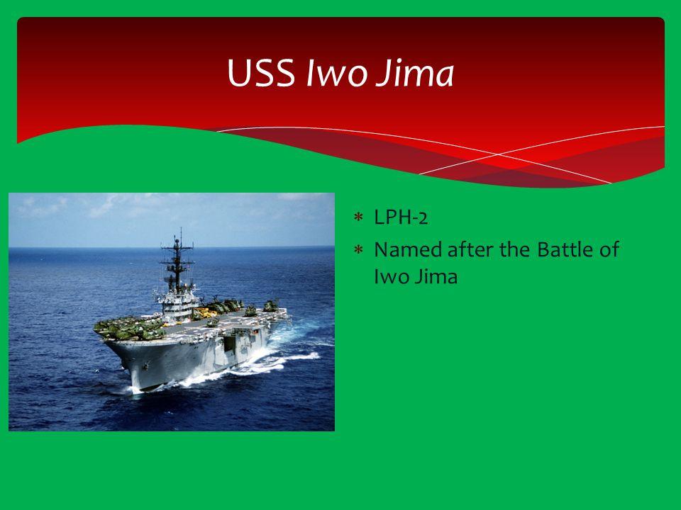 USS Iwo Jima  LPH-2  Named after the Battle of Iwo Jima