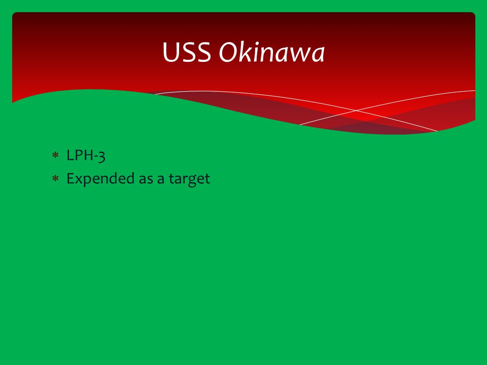  LPH-3  Expended as a target USS Okinawa