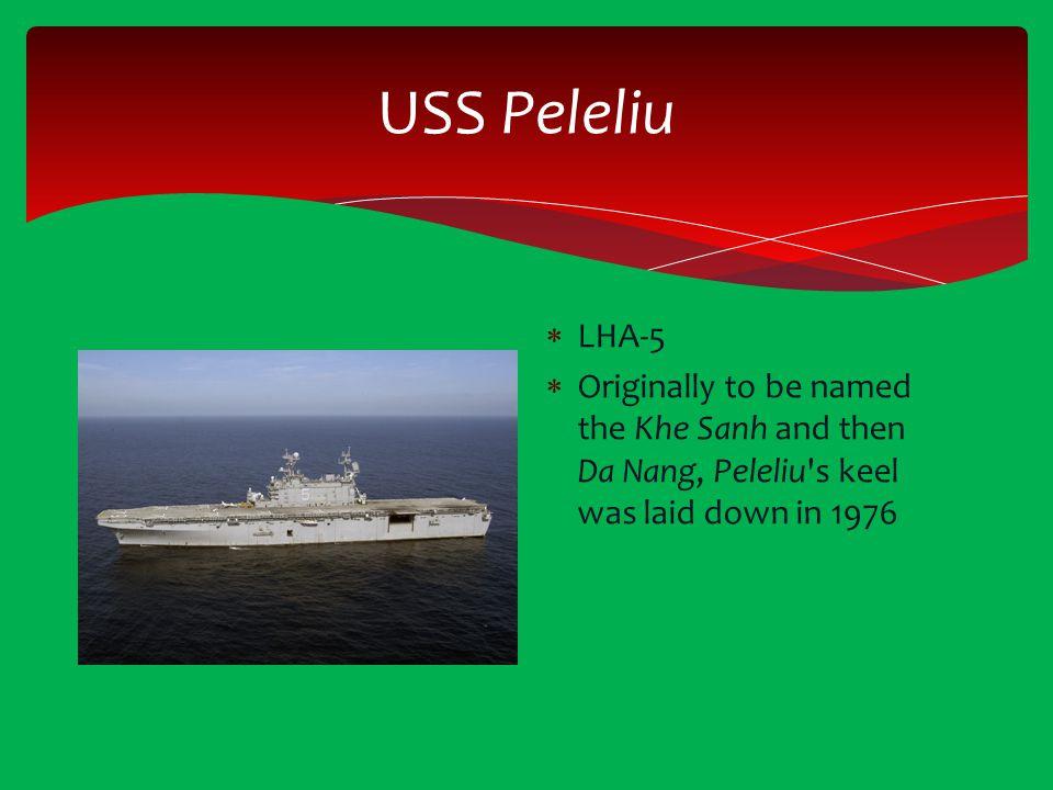 USS Peleliu  LHA-5  Originally to be named the Khe Sanh and then Da Nang, Peleliu's keel was laid down in 1976