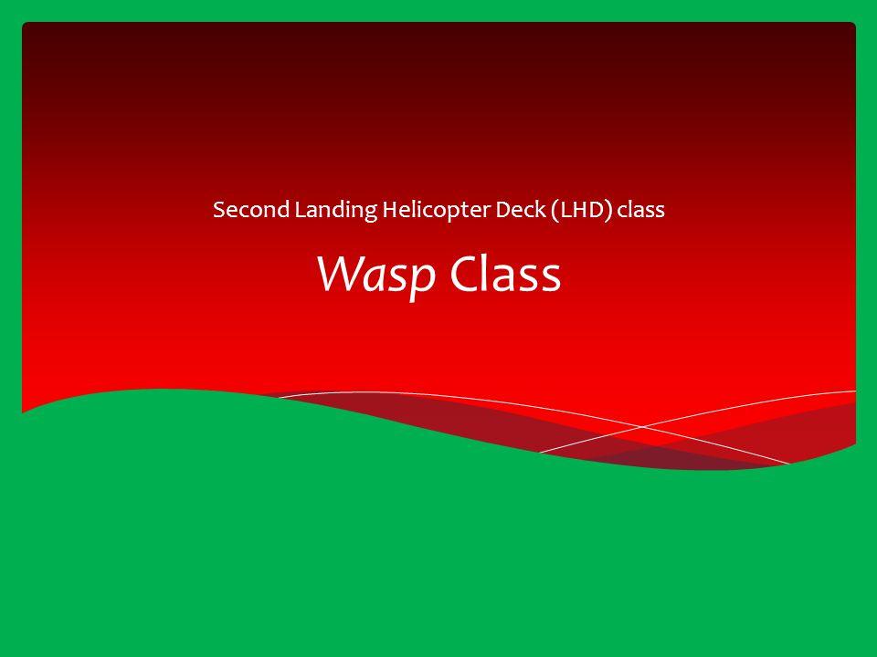 Wasp Class Second Landing Helicopter Deck (LHD) class