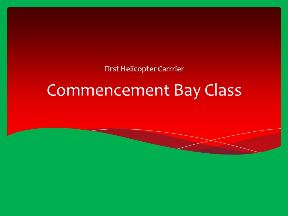 Commencement Bay Class First Helicopter Carrrier