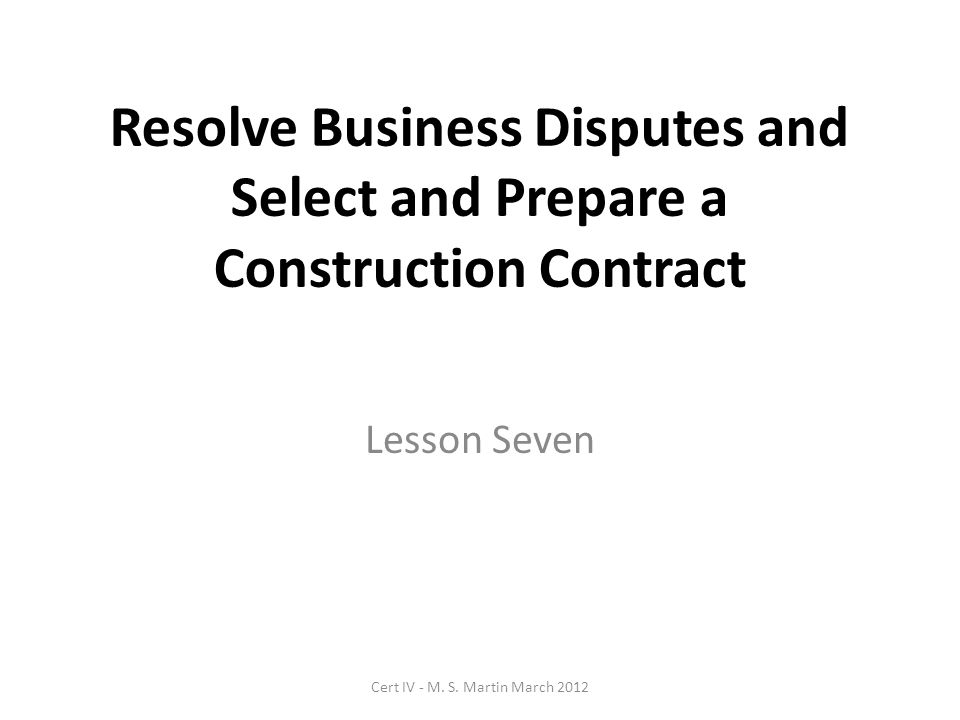 References Competency text for 'Resolve Business Disputes and Select and Prepare a Construction Contract' Web sites as listed below: www.comlaw.gov.au/Details/F2009C01105 http://www.fairtrading.nsw.gov.au/default.html http://www.cttt.nsw.gov.au/Dispute_resolution.