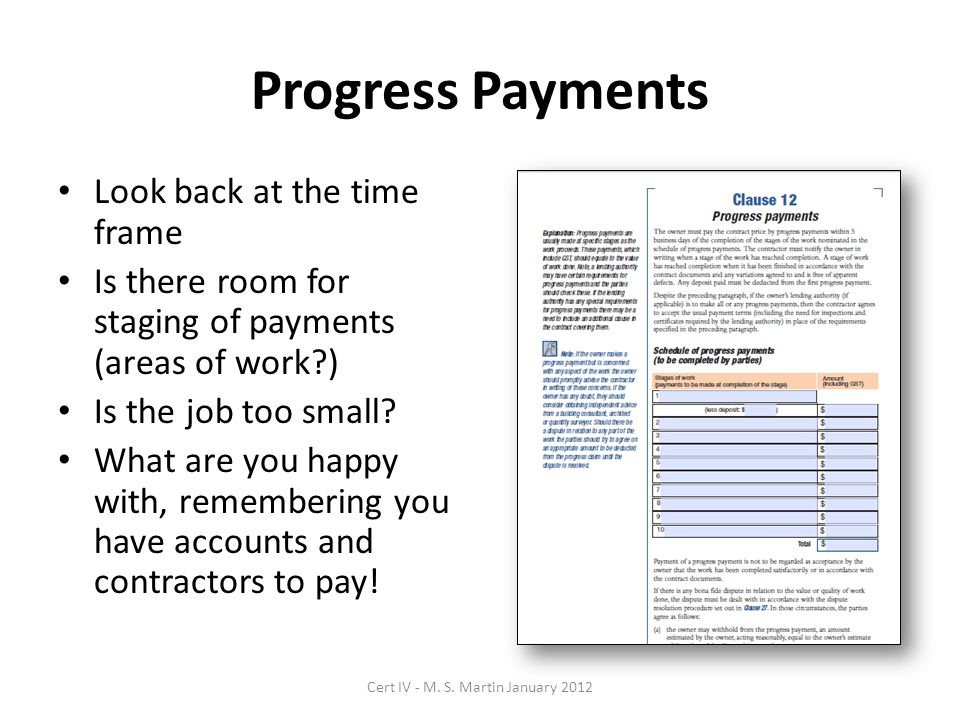 Progress Payments Look back at the time frame Is there room for staging of payments (areas of work?) Is the job too small.