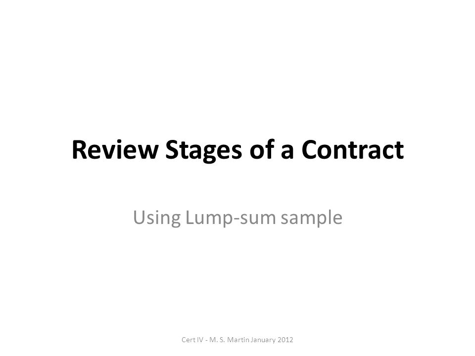 Review Stages of a Contract Using Lump-sum sample Cert IV - M. S. Martin January 2012