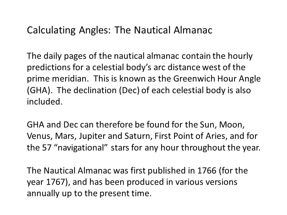 Calculating Angles: The Nautical Almanac The daily pages of the nautical almanac contain the hourly predictions for a celestial body's arc distance west of the prime meridian.