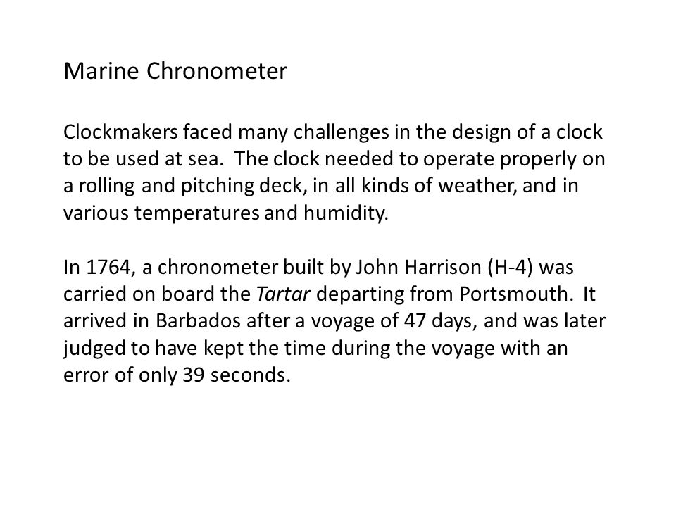 Marine Chronometer Clockmakers faced many challenges in the design of a clock to be used at sea.
