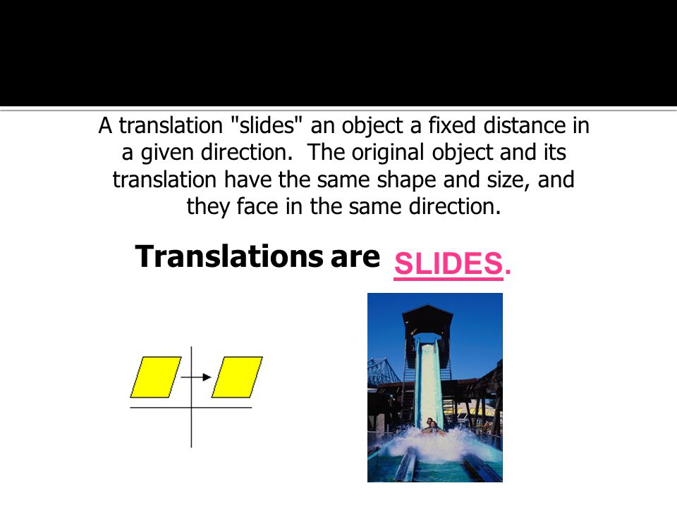A translation slides an object a fixed distance in a given direction.