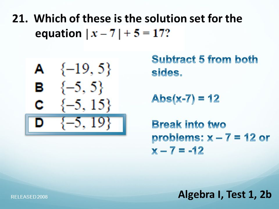 21. Which of these is the solution set for the equation Algebra I, Test 1, 2b RELEASED 2008
